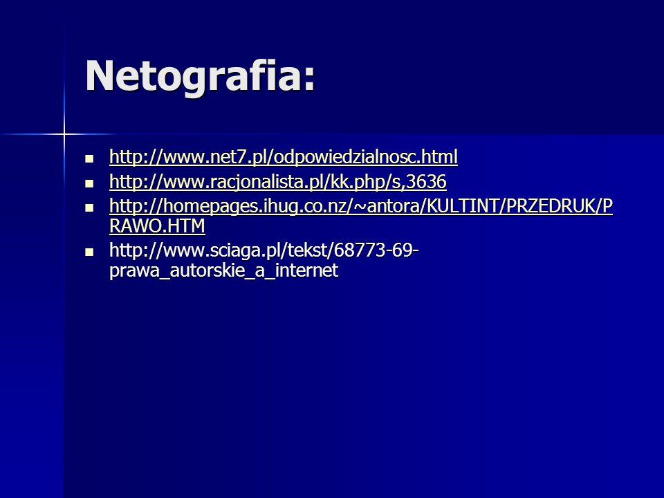 Netografia: http://www.net7.pl/odpowiedzialnosc.html http://www.net7.pl/odpowiedzialnosc.html http://www.net7.pl/odpowiedzialnosc.html http://www.racj