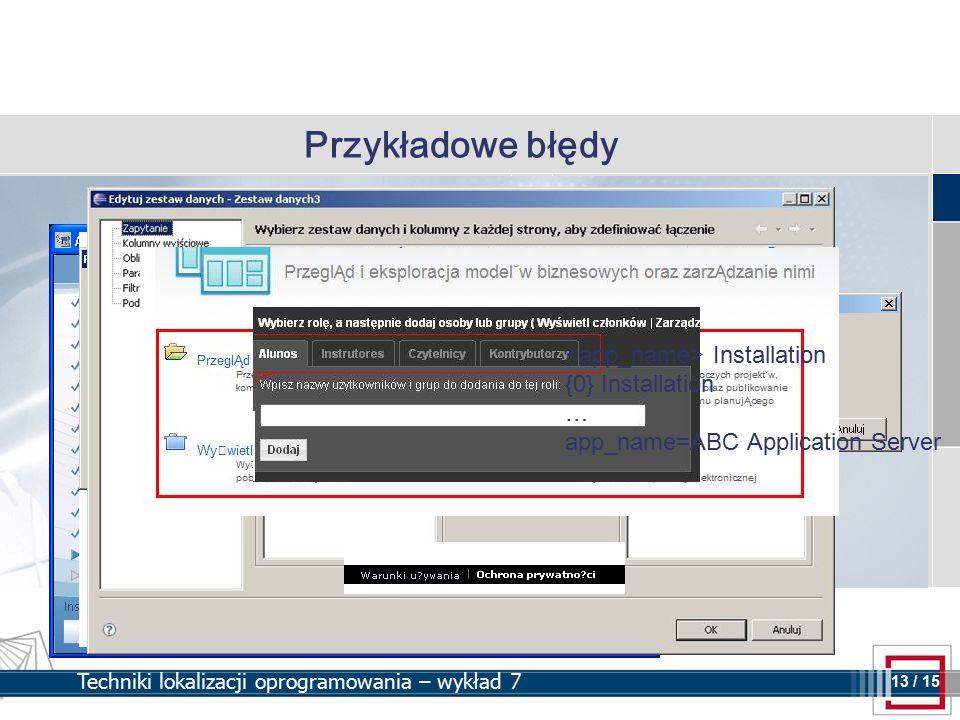 13 13 / 15 Techniki lokalizacji oprogramowania – wykład 7 Przykładowe błędy Testy dokumentacjiTesty oprogramowania Installation {0} Installation … app