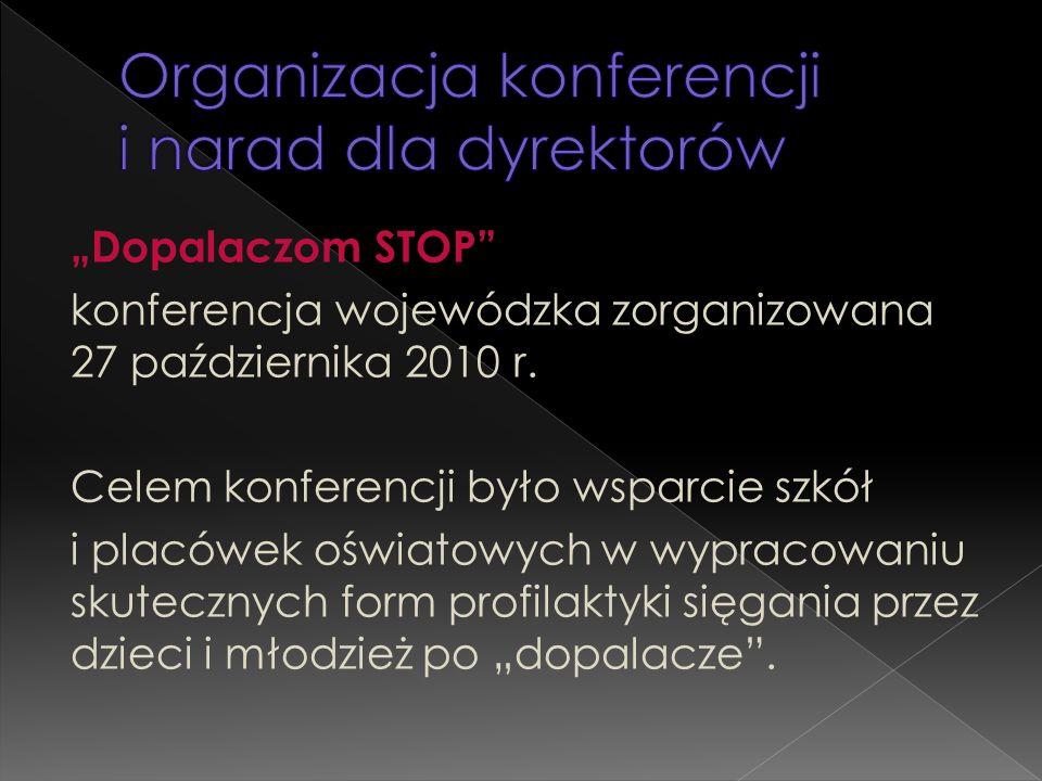 """""""Dopalaczom STOP"""" konferencja wojewódzka zorganizowana 27 października 2010 r. Celem konferencji było wsparcie szkół i placówek oświatowych w wypracow"""