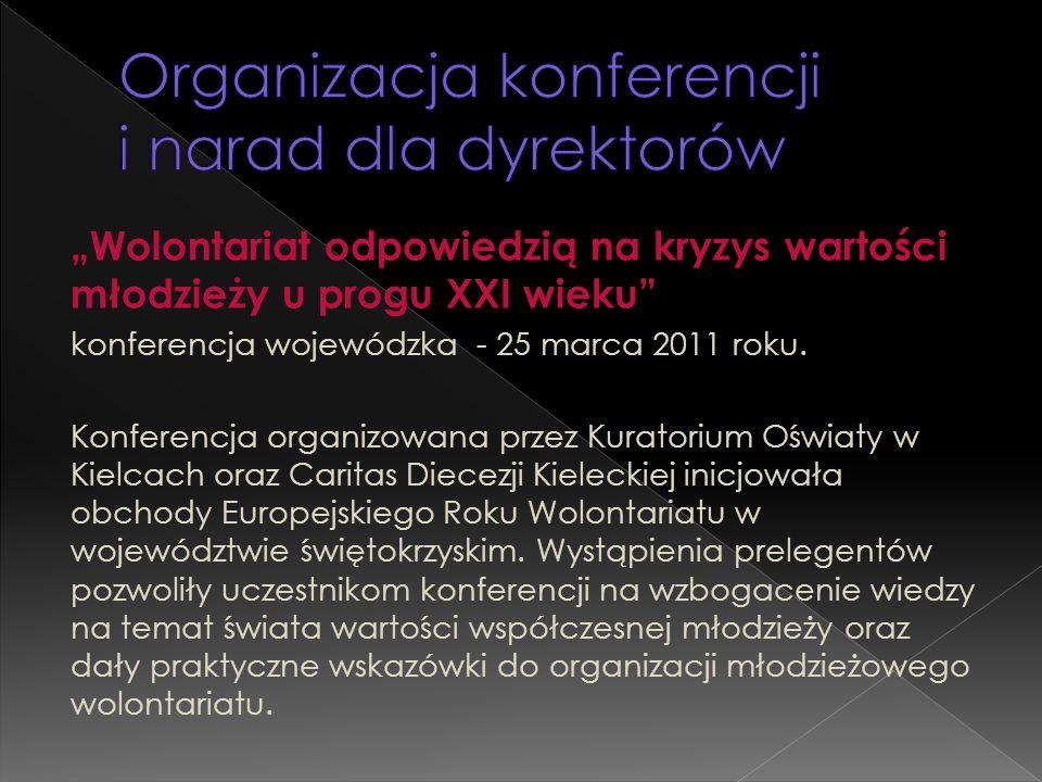 """""""Wolontariat odpowiedzią na kryzys wartości młodzieży u progu XXI wieku"""" konferencja wojewódzka - 25 marca 2011 roku. Konferencja organizowana przez K"""