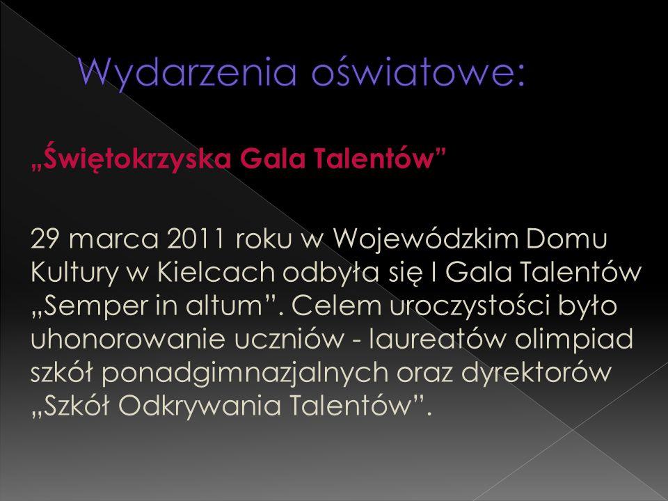 """""""Świętokrzyska Gala Talentów"""" 29 marca 2011 roku w Wojewódzkim Domu Kultury w Kielcach odbyła się I Gala Talentów """"Semper in altum"""". Celem uroczystośc"""
