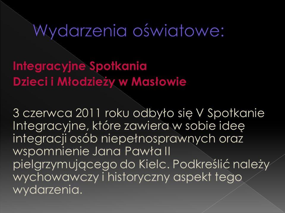 Integracyjne Spotkania Dzieci i Młodzieży w Masłowie 3 czerwca 2011 roku odbyło się V Spotkanie Integracyjne, które zawiera w sobie ideę integracji os
