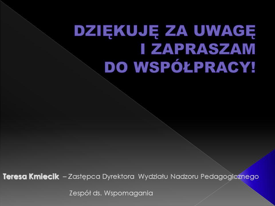 Teresa Kmiecik Teresa Kmiecik – Z astępca D yrektora Wydziału Nadzoru Pedagogicznego Zespół ds. Wspomagania