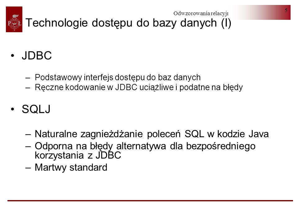 Odwzorowania relacyjno-obiektowe 5 Technologie dostępu do bazy danych (I) JDBC –Podstawowy interfejs dostępu do baz danych –Ręczne kodowanie w JDBC uc