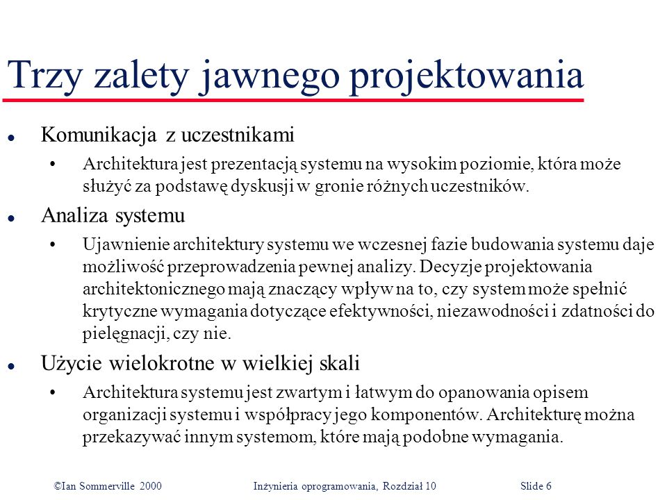 ©Ian Sommerville 2000 Inżynieria oprogramowania, Rozdział 10Slide 37 Architektury charakterystyczne dla różnych dziedzin l Istnieją modele architektoniczne specyficzne dla konkretnych dziedzin zastosowań.