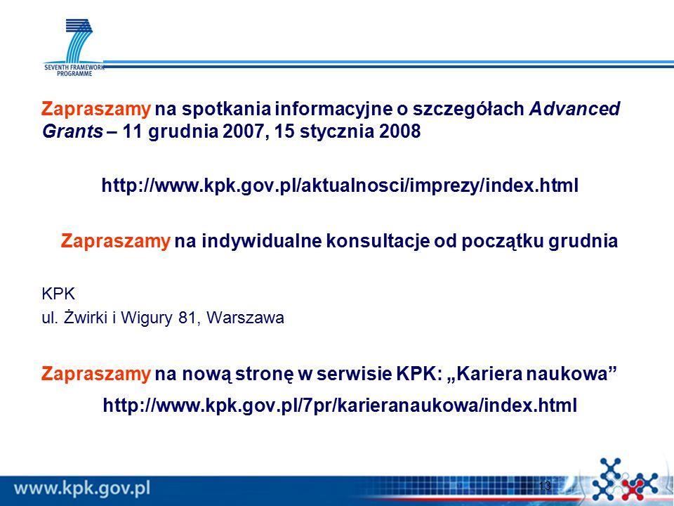 13 Zapraszamy na spotkania informacyjne o szczegółach Advanced Grants – 11 grudnia 2007, 15 stycznia 2008 http://www.kpk.gov.pl/aktualnosci/imprezy/in