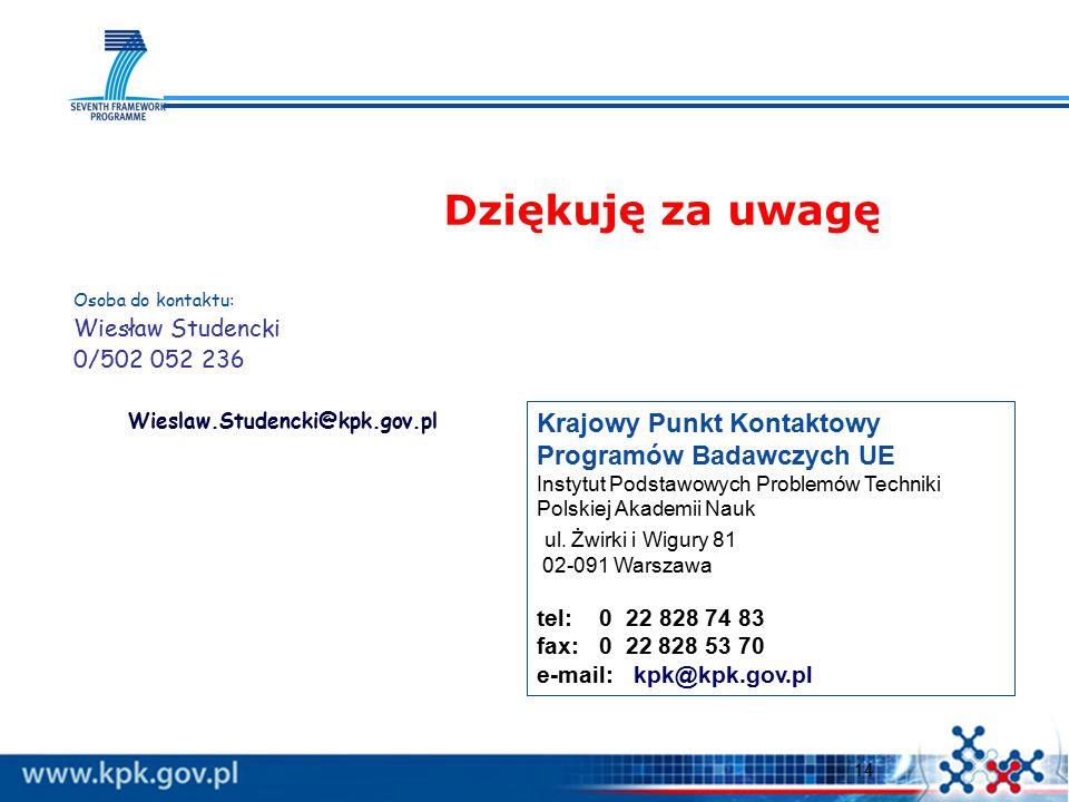 14 Dziękuję za uwagę Krajowy Punkt Kontaktowy Programów Badawczych UE Instytut Podstawowych Problemów Techniki Polskiej Akademii Nauk ul. Żwirki i Wig