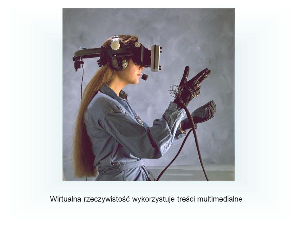 Wirtualna rzeczywistość wykorzystuje treści multimedialne