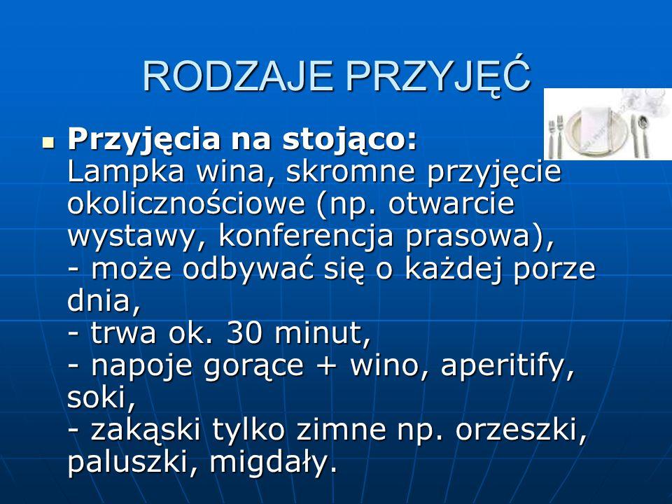 RODZAJE PRZYJĘĆ Przyjęcia na stojąco: Lampka wina, skromne przyjęcie okolicznościowe (np. otwarcie wystawy, konferencja prasowa), - może odbywać się o