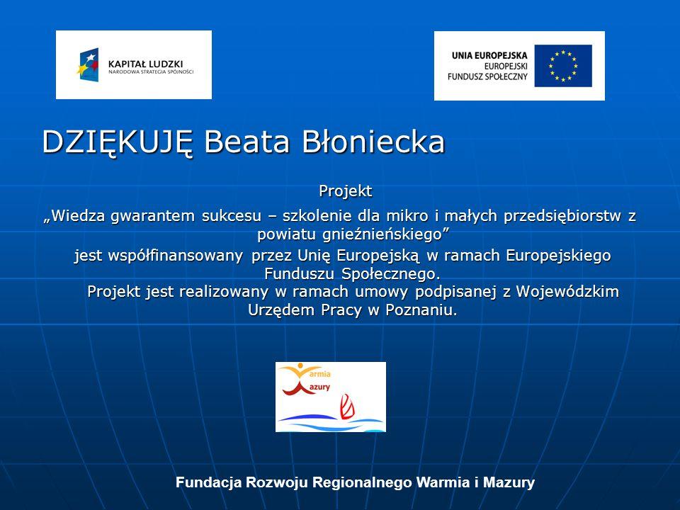"""DZIĘKUJĘ Beata Błoniecka Projekt Projekt """"Wiedza gwarantem sukcesu – szkolenie dla mikro i małych przedsiębiorstw z powiatu gnieźnieńskiego"""" jest wspó"""