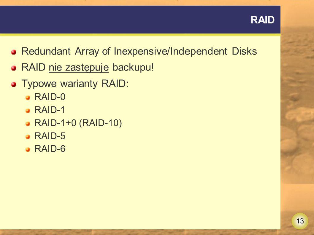 13 RAID Redundant Array of Inexpensive/Independent Disks RAID nie zastępuje backupu.
