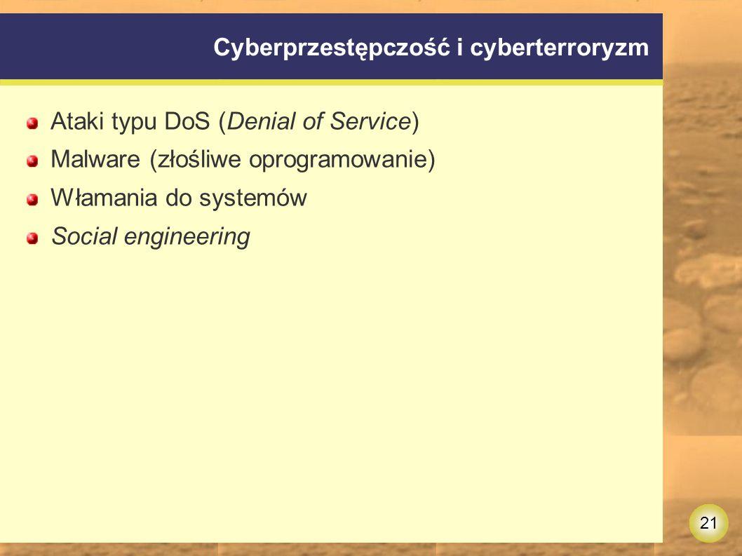 21 Cyberprzestępczość i cyberterroryzm Ataki typu DoS (Denial of Service) Malware (złośliwe oprogramowanie) Włamania do systemów Social engineering