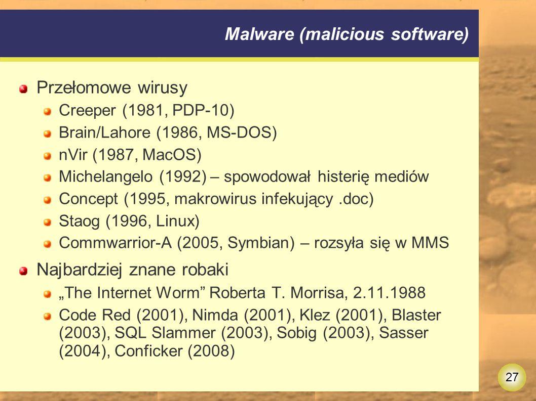 """27 Malware (malicious software) Przełomowe wirusy Creeper (1981, PDP-10) Brain/Lahore (1986, MS-DOS) nVir (1987, MacOS) Michelangelo (1992) – spowodował histerię mediów Concept (1995, makrowirus infekujący.doc) Staog (1996, Linux) Commwarrior-A (2005, Symbian) – rozsyła się w MMS Najbardziej znane robaki """"The Internet Worm Roberta T."""