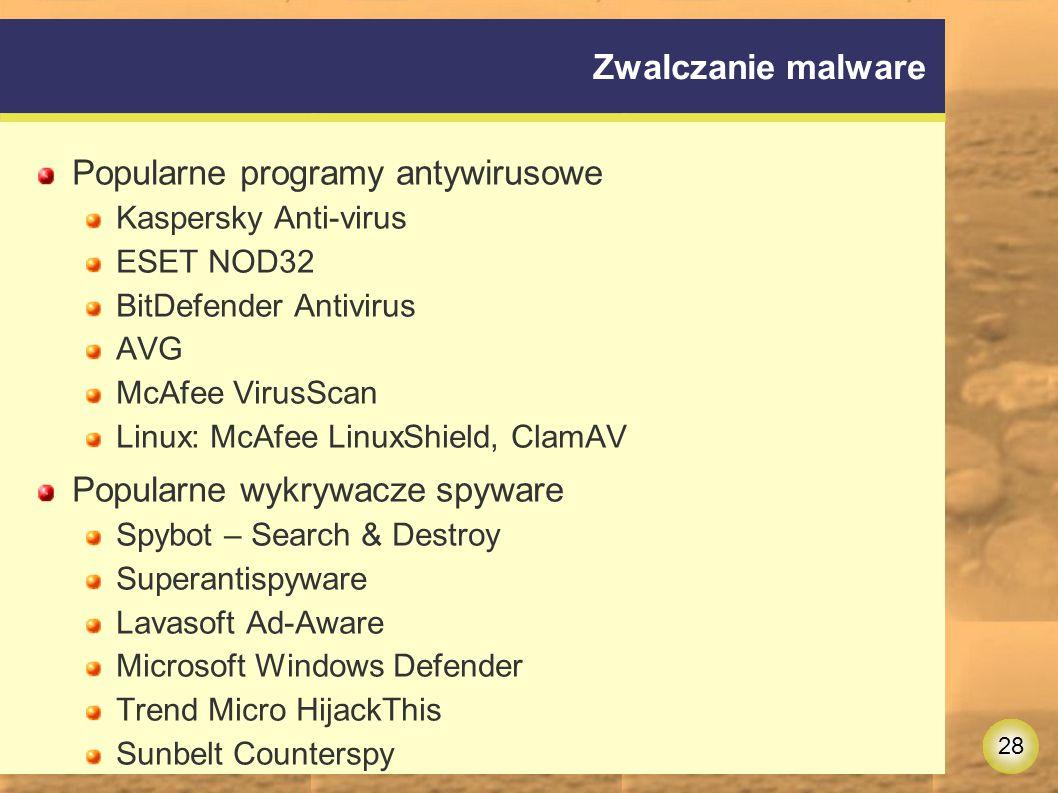 28 Zwalczanie malware Popularne programy antywirusowe Kaspersky Anti-virus ESET NOD32 BitDefender Antivirus AVG McAfee VirusScan Linux: McAfee LinuxShield, ClamAV Popularne wykrywacze spyware Spybot – Search & Destroy Superantispyware Lavasoft Ad-Aware Microsoft Windows Defender Trend Micro HijackThis Sunbelt Counterspy
