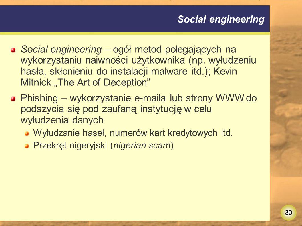 30 Social engineering Social engineering – ogół metod polegających na wykorzystaniu naiwności użytkownika (np.