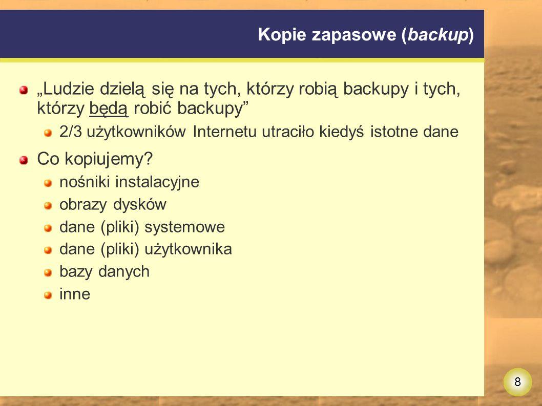 """8 Kopie zapasowe (backup) """"Ludzie dzielą się na tych, którzy robią backupy i tych, którzy będą robić backupy 2/3 użytkowników Internetu utraciło kiedyś istotne dane Co kopiujemy."""
