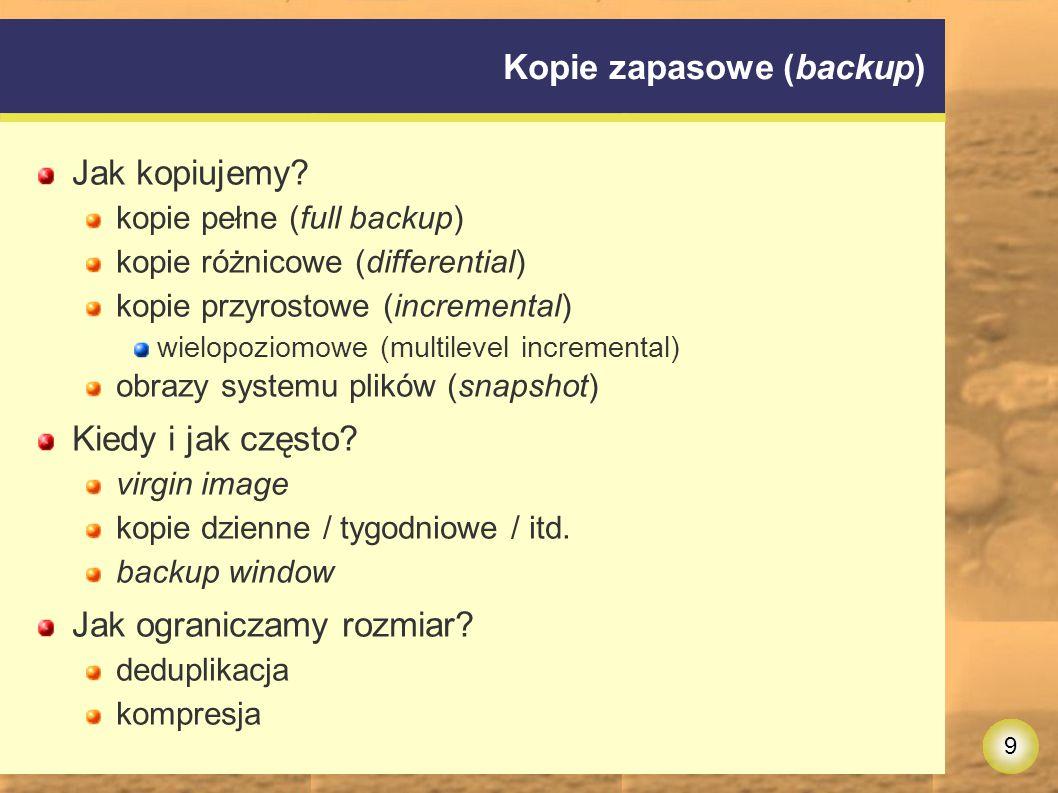 9 Kopie zapasowe (backup) Jak kopiujemy.