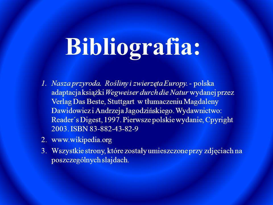 Bibliografia: 1.Nasza przyroda. Rośliny i zwierzęta Europy. - polska adaptacja książki Wegweiser durch die Natur wydanej przez Verlag Das Beste, Stutt