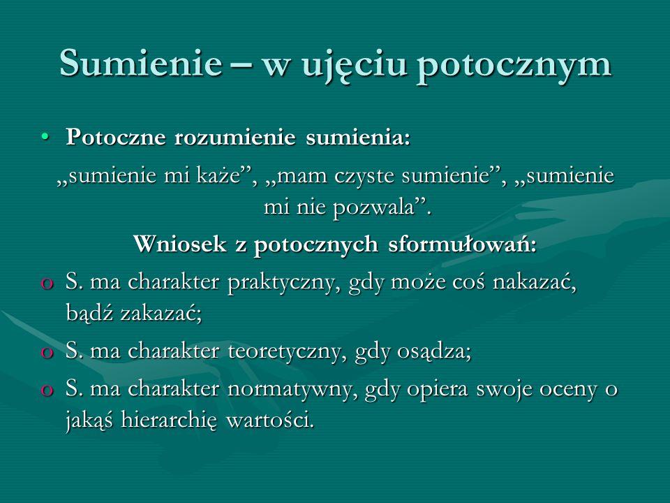 Potoczne rozumienie Proweniencja słowa polskiego sumienie:Proweniencja słowa polskiego sumienie: -sumitować się (summitto  uniżać się), czyli poddawać pod ocenę, tłumaczyć się i usprawiedliwiać; -sumować, czyli dodawać, podliczać, dokonywać rachunku.