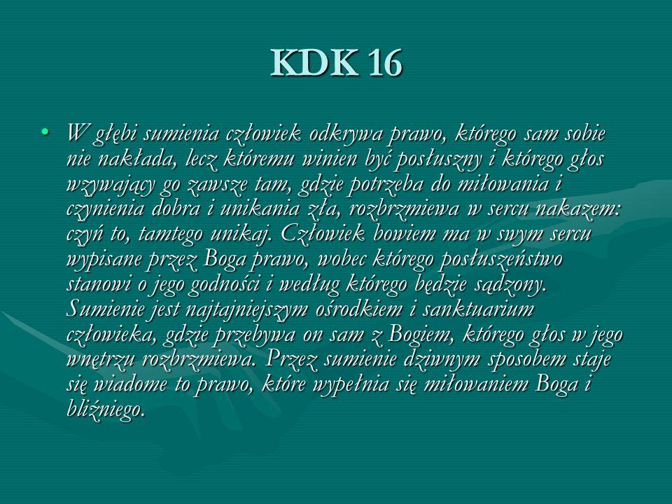 KDK 16 W głębi sumienia człowiek odkrywa prawo, którego sam sobie nie nakłada, lecz któremu winien być posłuszny i którego głos wzywający go zawsze ta