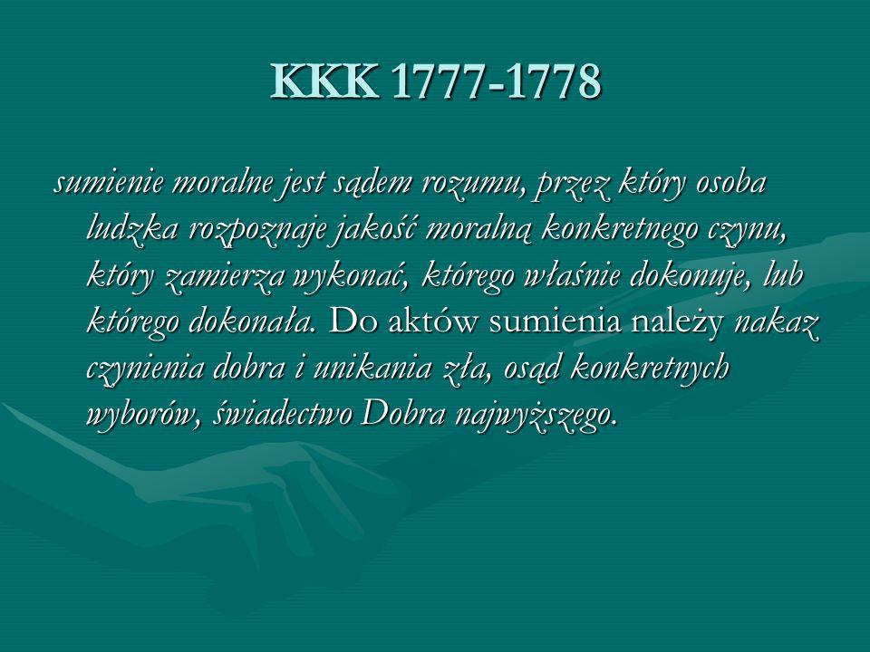 KKK 1777-1778 sumienie moralne jest sądem rozumu, przez który osoba ludzka rozpoznaje jakość moralną konkretnego czynu, który zamierza wykonać, któreg