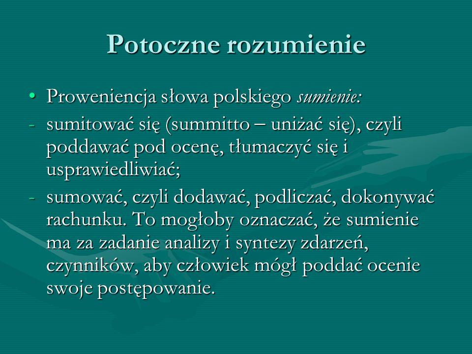 Potoczne rozumienie Proweniencja słowa polskiego sumienie:Proweniencja słowa polskiego sumienie: -sumitować się (summitto  uniżać się), czyli poddawa