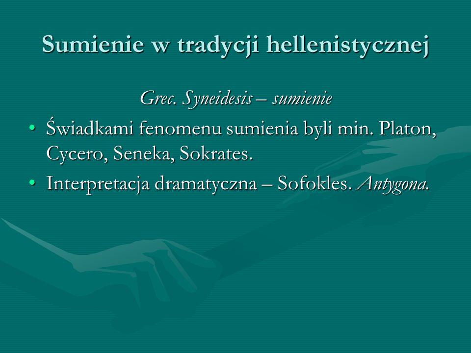 Sumienie w tradycji hellenistycznej Grec. Syneidesis – sumienie Świadkami fenomenu sumienia byli min. Platon, Cycero, Seneka, Sokrates.Świadkami fenom