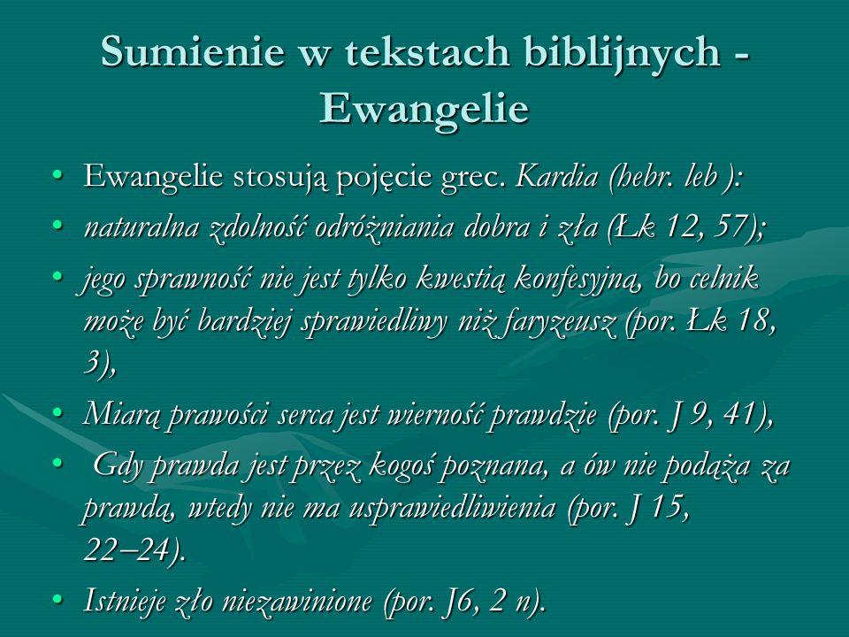 Sumienie w tekstach biblijnych - Ewangelie Ewangelie stosują pojęcie grec. Kardia (hebr. leb ):Ewangelie stosują pojęcie grec. Kardia (hebr. leb ): na