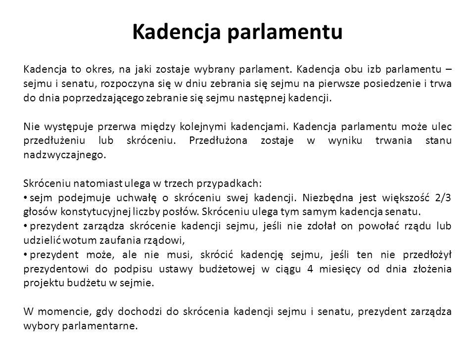Kadencja parlamentu Kadencja to okres, na jaki zostaje wybrany parlament. Kadencja obu izb parlamentu – sejmu i senatu, rozpoczyna się w dniu zebrania