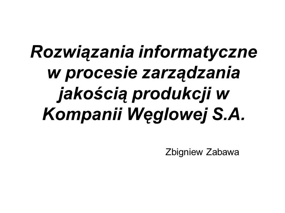 Rozwiązania informatyczne w procesie zarządzania jakością produkcji w Kompanii Węglowej S.A. Zbigniew Zabawa