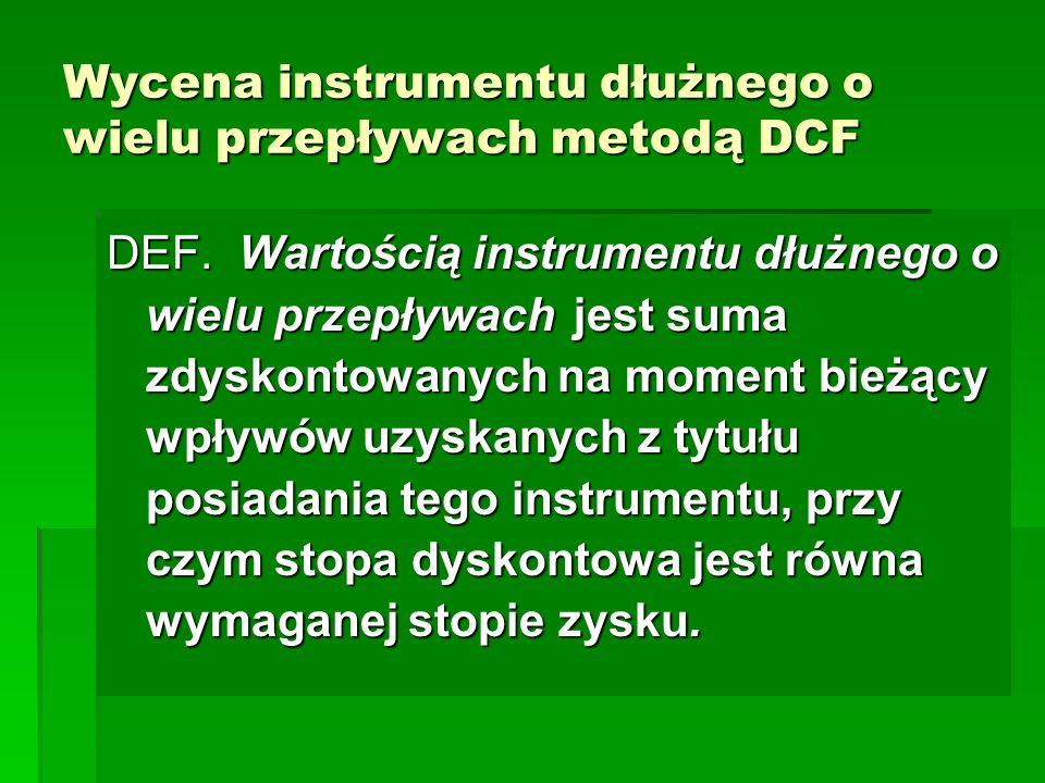Wycena instrumentu dłużnego o wielu przepływach metodą DCF DEF. Wartością instrumentu dłużnego o wielu przepływach jest suma zdyskontowanych na moment