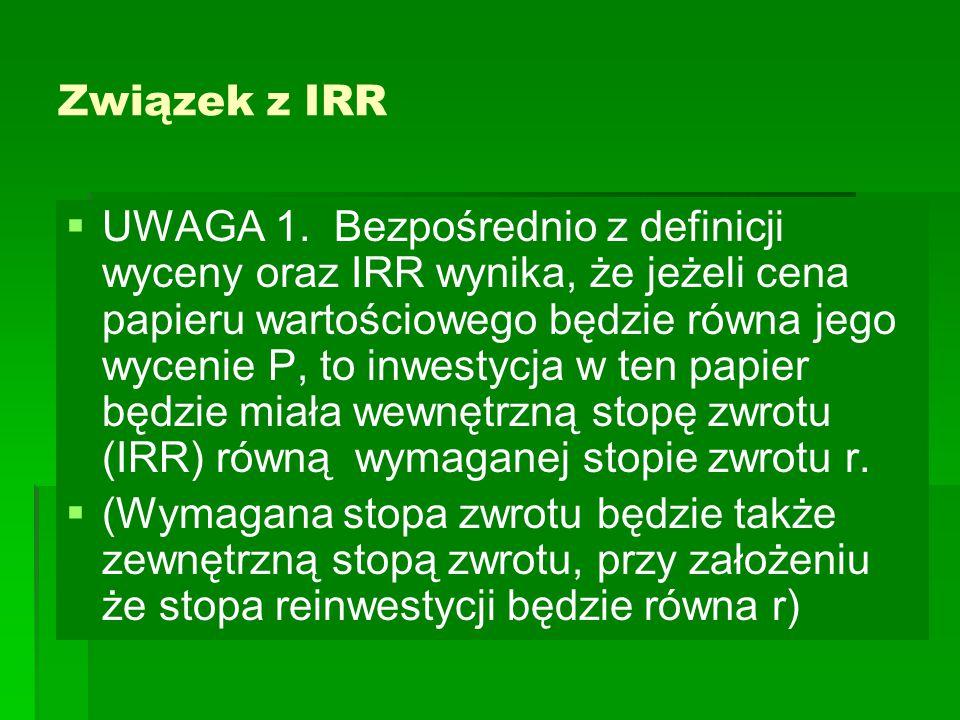 Związek z IRR   UWAGA 1. Bezpośrednio z definicji wyceny oraz IRR wynika, że jeżeli cena papieru wartościowego będzie równa jego wycenie P, to inwes