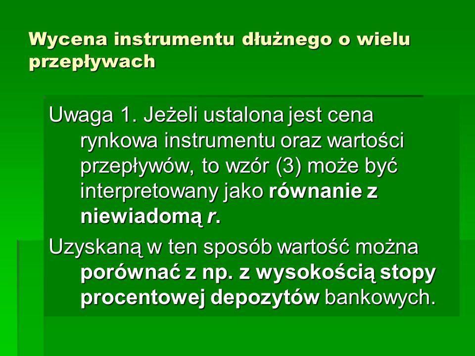 Wycena instrumentu dłużnego o wielu przepływach Uwaga 1. Jeżeli ustalona jest cena rynkowa instrumentu oraz wartości przepływów, to wzór (3) może być