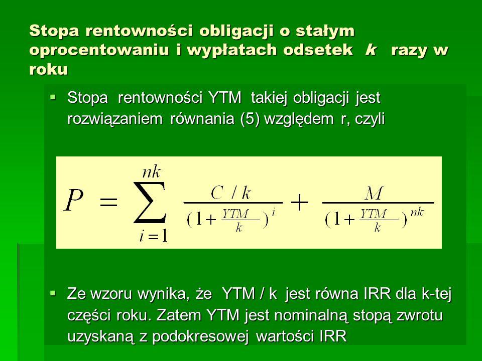 Stopa rentowności obligacji o stałym oprocentowaniu i wypłatach odsetek k razy w roku  Stopa rentowności YTM takiej obligacji jest rozwiązaniem równa