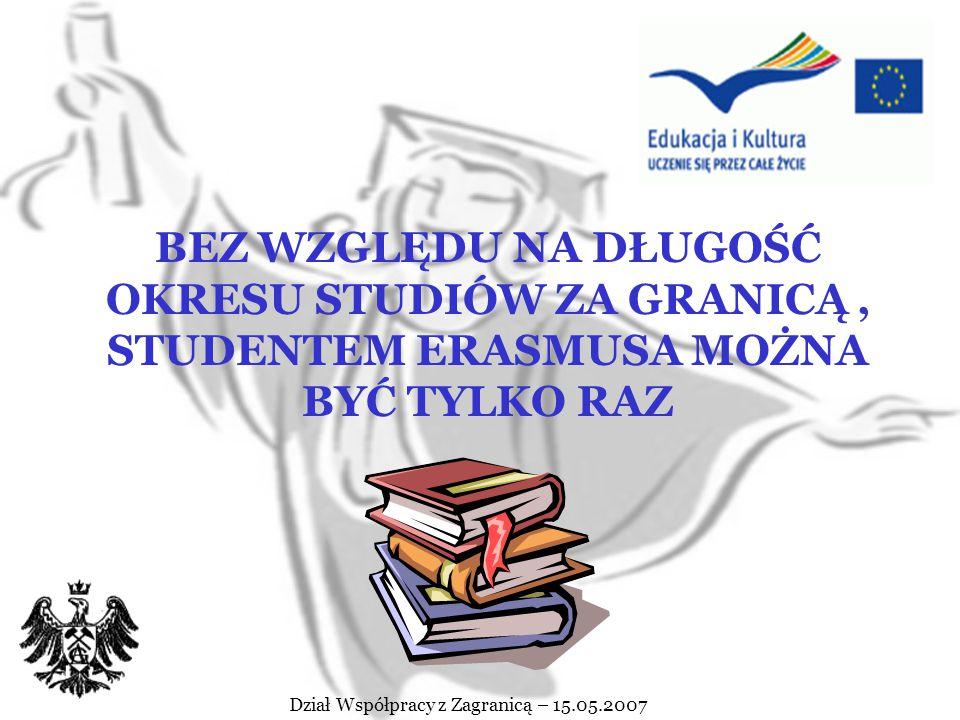 """Dział Współpracy z Zagranicą – 15.05.2007 Studenci """" bez grantu Program Erasmus dopuszcza możliwość wyjazdu na studia bez wsparcia finansowego z funduszy unijnych, tzw."""