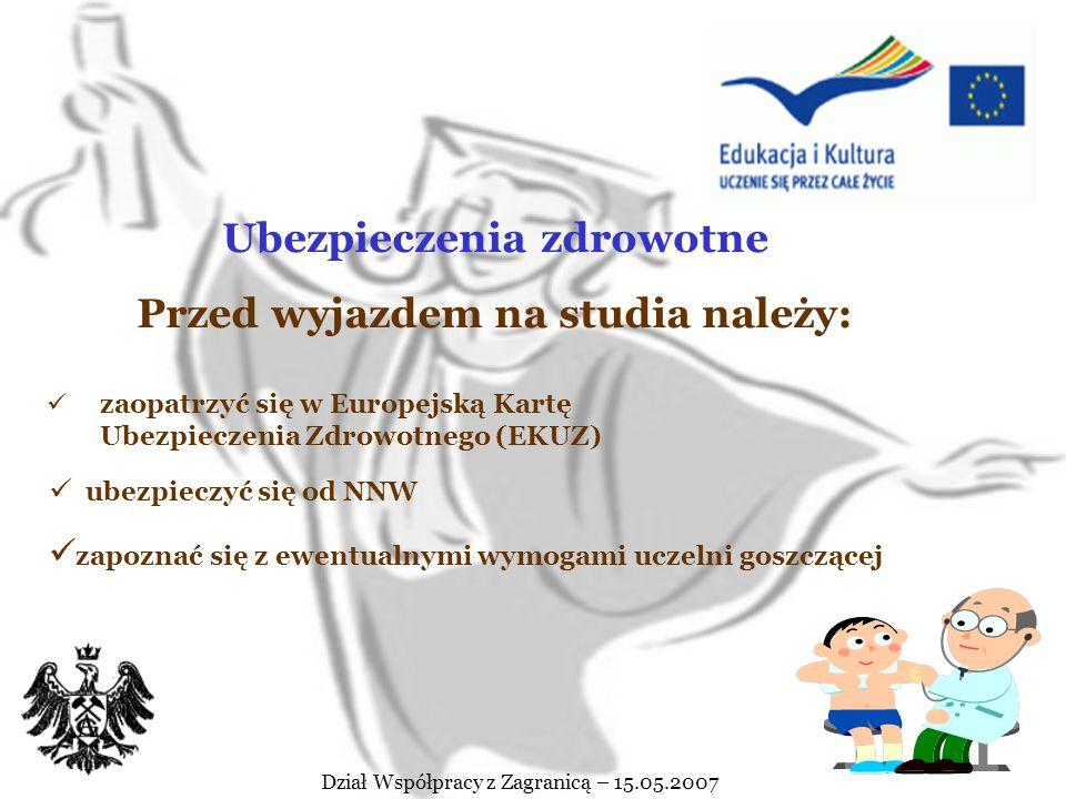 TERMINY Dział Współpracy z Zagranicą – 15.05.2007 do 15 czerwiec – listy studentów zakwalifikowanych na wyjazd do 25 maja – dotyczy umów ogólnouczelni