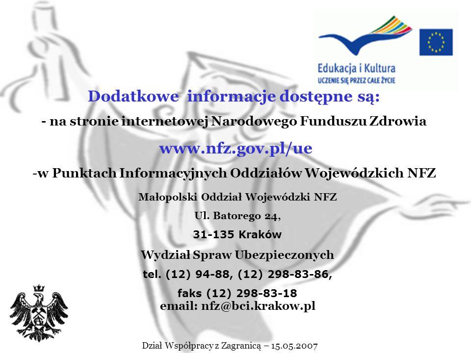 Dział Współpracy z Zagranicą – 15.05.2007 Warunkiem otrzymania Karty EKUZ jest przedłożenie w NFZ m.in. zaświadczenia o zakwalifikowaniu na wyjazd na
