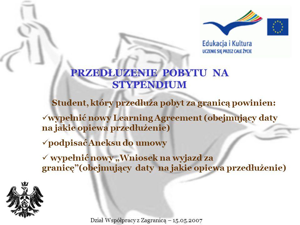 """Dział Współpracy z Zagranicą – 15.05.2007 Pobyt na stypendium powinien przebiegać zgodnie z warunkami określonymi w umowie oraz """"Learning Agreement"""" W"""