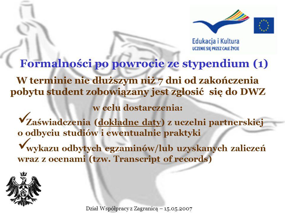 """Dział Współpracy z Zagranicą – 15.05.2007 Student, który przedłuża pobyt za granicą powinien: wypełnić nowy Learning Agreement (obejmujący daty na jakie opiewa przedłużenie) podpisać Aneksu do umowy wypełnić nowy """"Wniosek na wyjazd za granicę (obejmujący daty na jakie opiewa przedłużenie) PRZEDŁUZENIE POBYTU NA STYPENDIUM"""