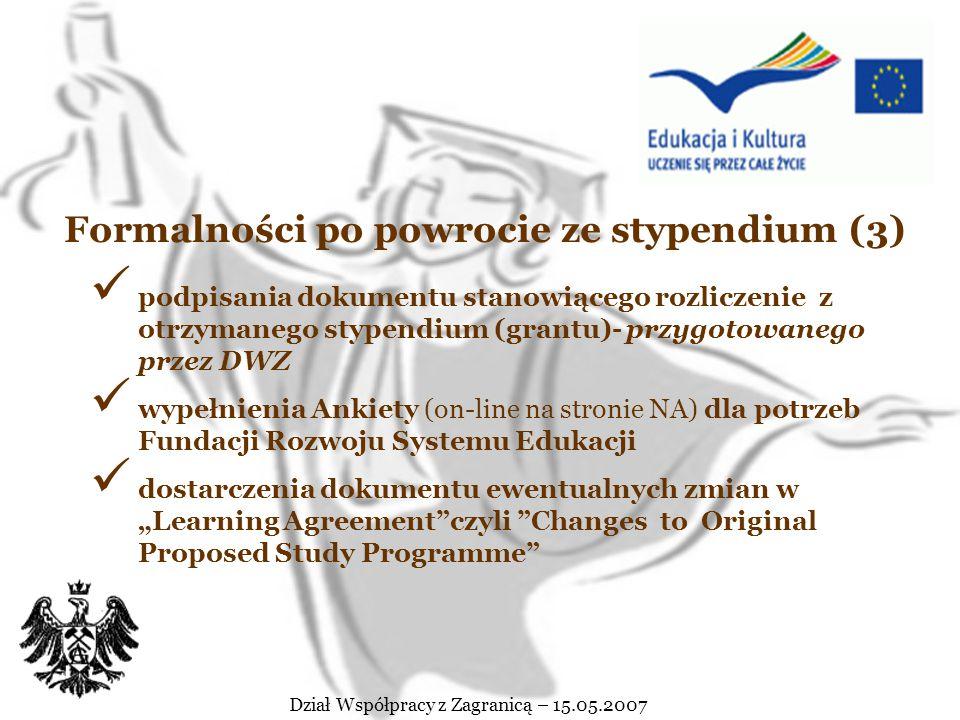 Dział Współpracy z Zagranicą – 15.05.2007 Formalności po powrocie ze stypendium (2) UWAGA! Studenci V roku przebywający za granicą w ramach Programu S