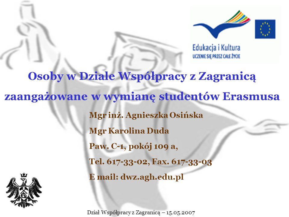 Dział Współpracy z Zagranicą – 15.05.2007 LLP Erasmus jest administrowany w Akademii Górniczo-Hutniczej przez Dział Współpracy z Zagranicą Mgr inż.