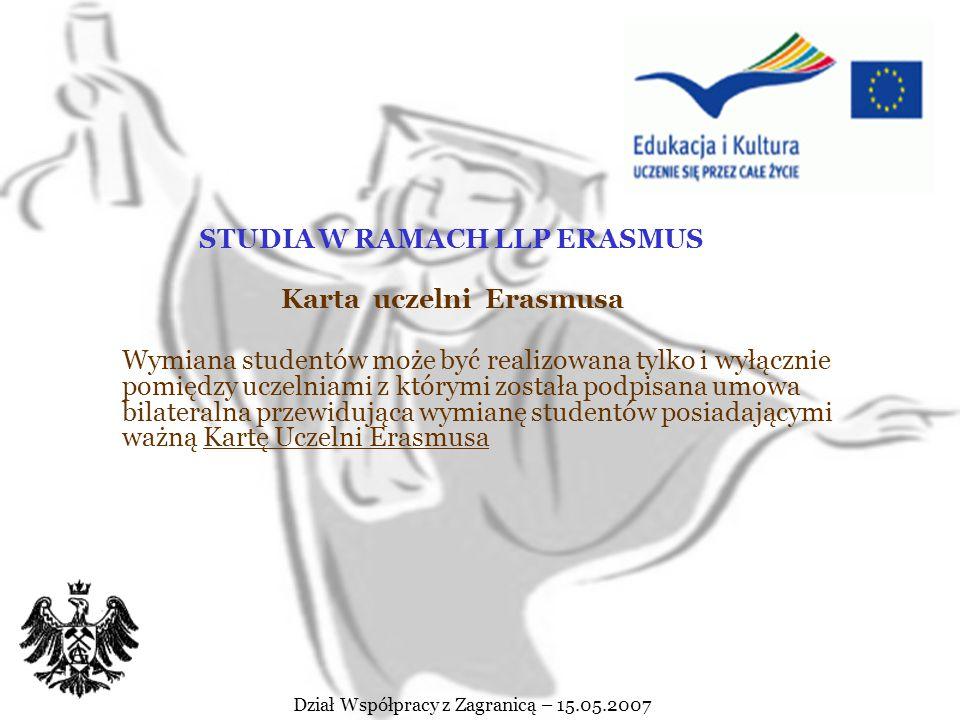 Dział Współpracy z Zagranicą – 15.05.2007 W ramach LLP Erasmus studenci mogą wyjeżdżać na: STUDIAPRAKTYKI