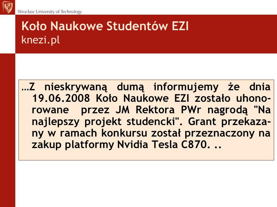 Koło Naukowe Studentów EZI knezi.pl …Z nieskrywaną dumą informujemy że dnia 19.06.2008 Koło Naukowe EZI zostało uhono- rowane przez JM Rektora PWr nagrodą Na najlepszy projekt studencki .
