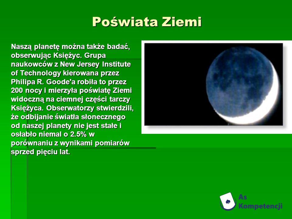 Poświata Ziemi Naszą planetę można także badać, obserwując Księżyc. Grupa naukowców z New Jersey Institute of Technology kierowana przez Philipa R. Go