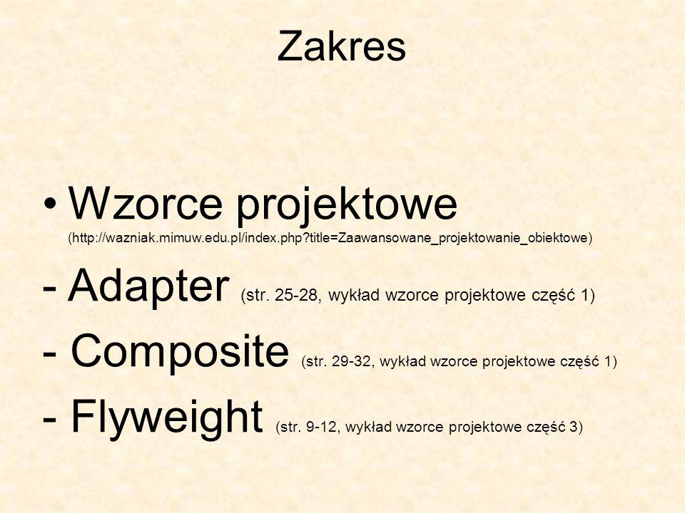 Zakres Wzorce projektowe (http://wazniak.mimuw.edu.pl/index.php?title=Zaawansowane_projektowanie_obiektowe) -Adapter (str.