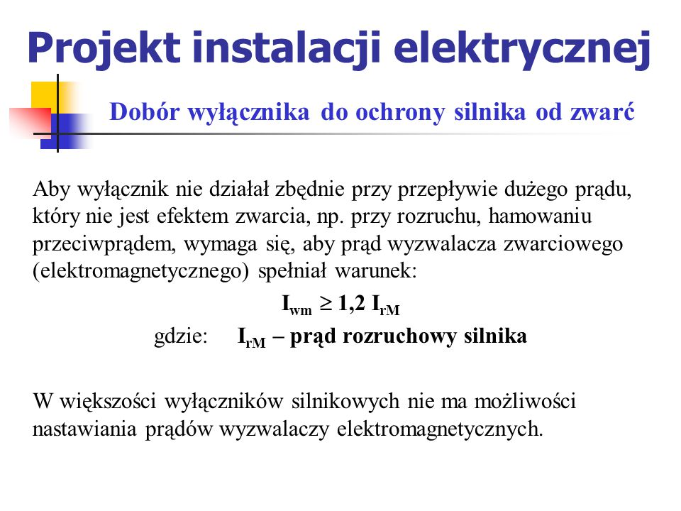 Projekt instalacji elektrycznej Aby wyłącznik nie działał zbędnie przy przepływie dużego prądu, który nie jest efektem zwarcia, np.