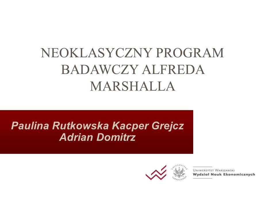 Paulina Rutkowska Kacper Grejcz Adrian Domitrz NEOKLASYCZNY PROGRAM BADAWCZY ALFREDA MARSHALLA