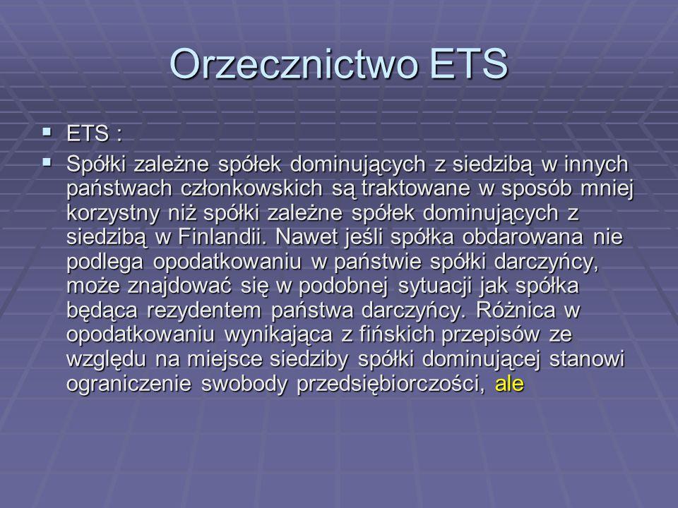 Orzecznictwo ETS  ETS :  Spółki zależne spółek dominujących z siedzibą w innych państwach członkowskich są traktowane w sposób mniej korzystny niż spółki zależne spółek dominujących z siedzibą w Finlandii.