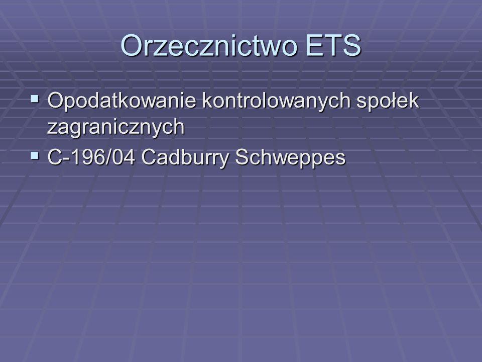 Orzecznictwo ETS  Opodatkowanie kontrolowanych społek zagranicznych  C-196/04 Cadburry Schweppes