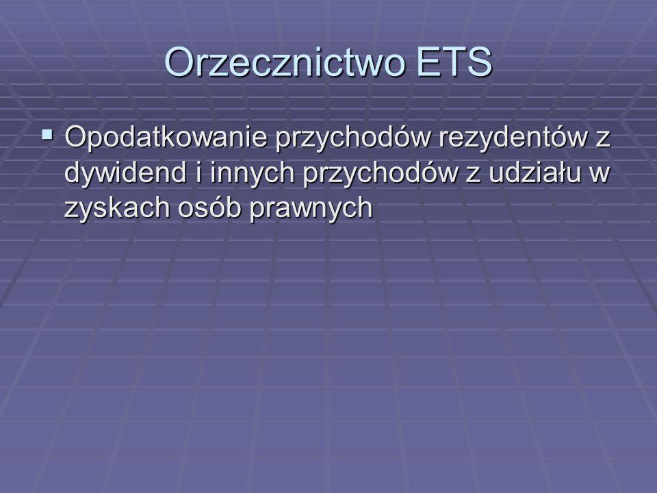 Orzecznictwo ETS  Opodatkowanie przychodów rezydentów z dywidend i innych przychodów z udziału w zyskach osób prawnych